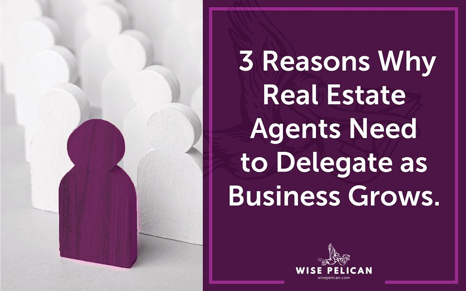 Real Estate Agents Need to Delegate