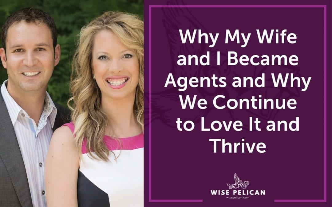 Why My Wife and I Became Agents and Why We Continue to Love It and Thrive